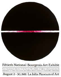 Fiftieth National Bourgeois Art Exhibit; From the personal collection of the Fortune 500, a display of high art which perpetuates the dominance of form over content and reduces artistic creativity to marketable commodities.' 1981, Lincoln Cushing